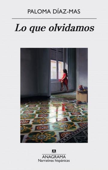 ANAGRAMA Lo que olvidamos, de Paloma Díaz-Mas