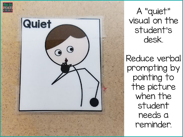 "Tape a ""Quiet"" visual to the student's desk to instead of using verbal prompts."