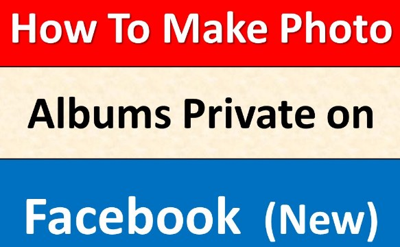 how do you make albums private on facebook