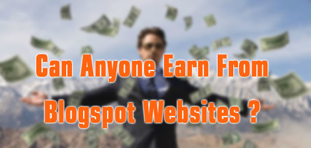 can anyone earn from blogspot blogger website