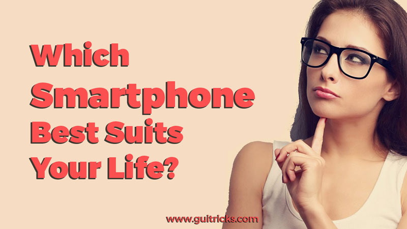 Which Smartphone Best Suits Your Life?