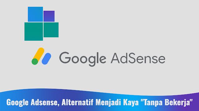 "Google Adsense, Alternatif Menjadi Kaya ""Tanpa Bekerja"""