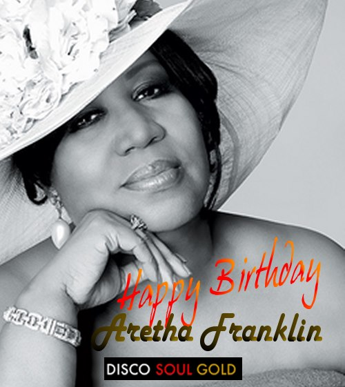 aretha franklin birthday Happy Birthday Aretha Franklin aretha franklin birthday