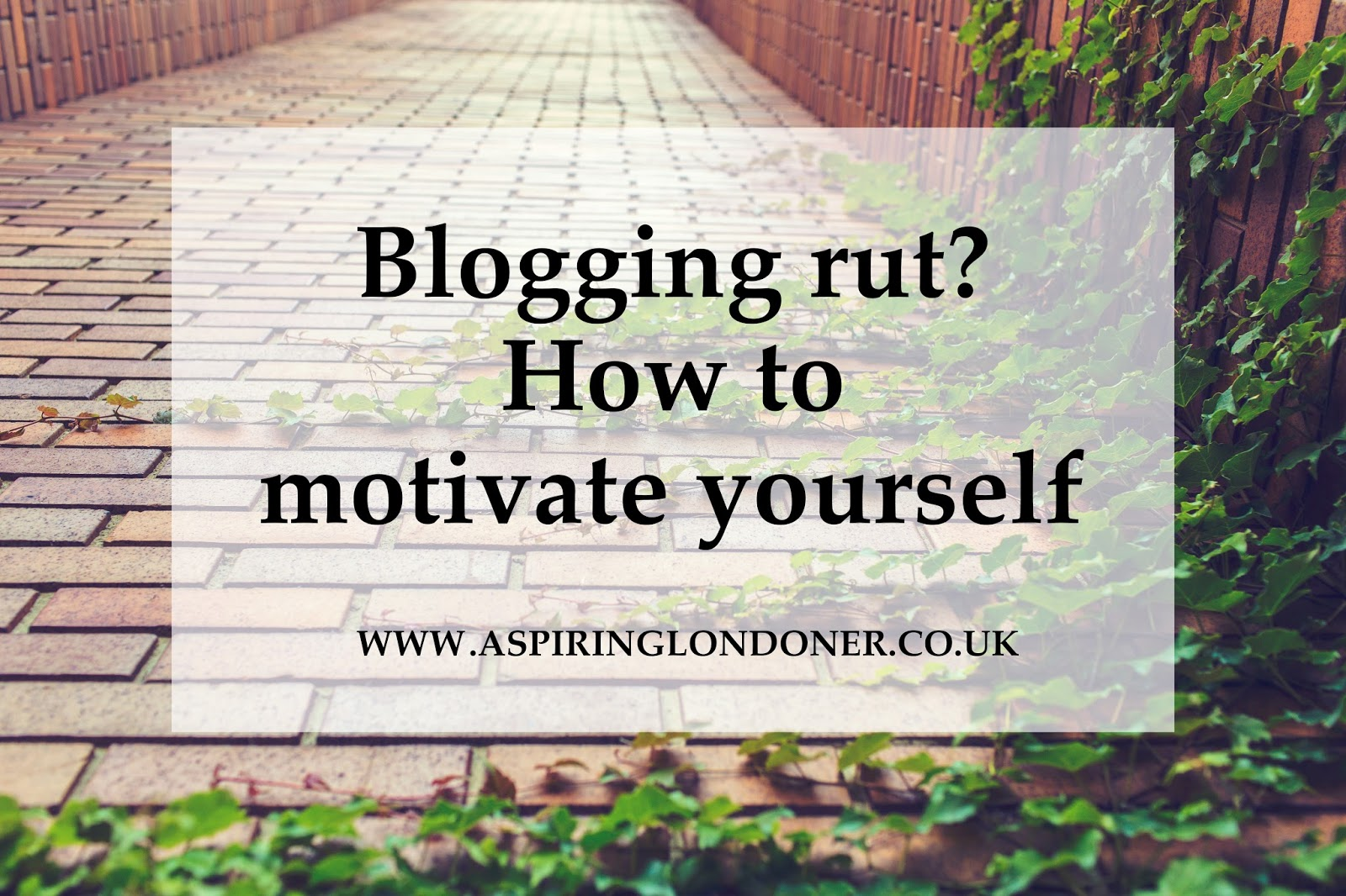 Blogging Motivation Tips - Aspiring Londoner