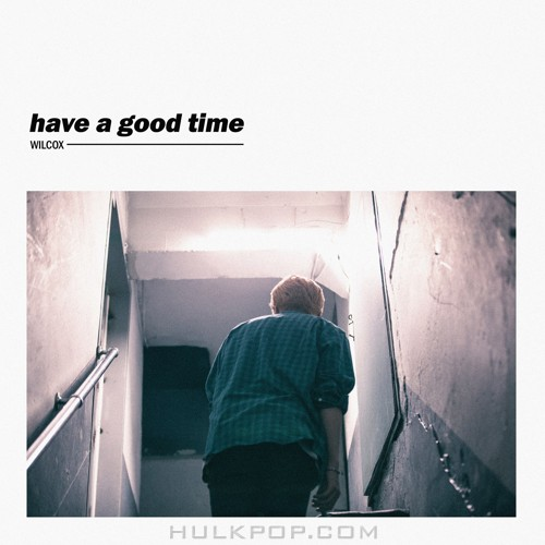 WILCOX – Have A Good Time – Single