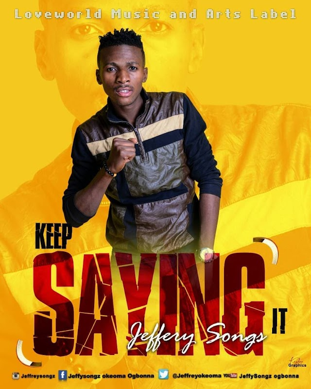 DOWNLOAD MP3:  JEFFERY SONGZ - KEEP SAYING IT | @jeffreyogbonna