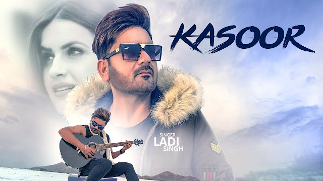 Kasoor Song Lyrics | Ladi Singh (Full Song) | Aar Bee | Bunty Bhullar | Latest Songs 2018