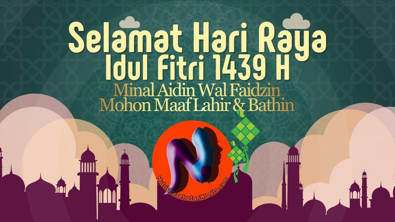 Selamat Hari Raya Idul Fitri 1439 H Mohon Maaf Lahir dan Bathin