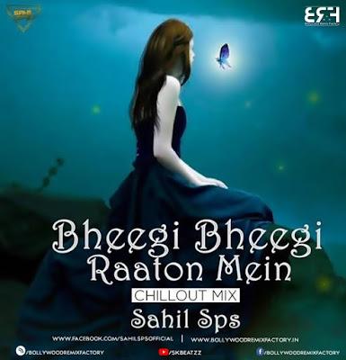 Bheegi Bheegi Raaton Mein (Chillout Mix) Sahil Sps