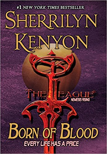 Born of Blood (The League: Nemesis Rising) by Sherrilyn Kenyon (UF/PNR)
