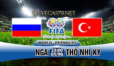 Nhận Định Nga vs Thổ Nhĩ Kỳ, 23h00 ngày 05/6