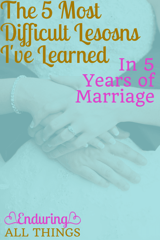 We've been married for 5 years. There have been ups and downs but I wouldn't trade it for anything. Here are some lessons I've learned.