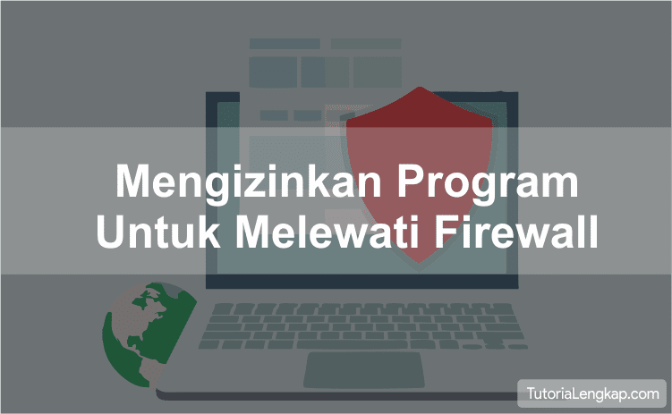 tutorial lengkap Cara Mengizinkan Aplikasi Tertentu Melewati Firewall Pada Windows, how to let app through firewall, cara memberikan akses aplikasi untuk melewati windows firewall, cara mudah setting firewall windows dalam jaringan