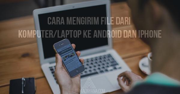 4 Cara Mengirim File Dari Laptop ke HP Android dan iPhone