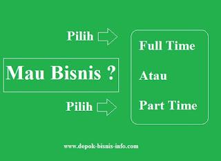 Bisnis, Bisnis Full Time, Bisnis Part Time, Cara Bisnis, Pilihan Bisnis, Peluang Bisnis, Menjalankan Bisnis