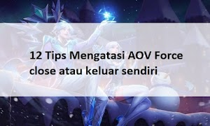 12 Tips Mengatasi AOV Force close atau keluar sendiri