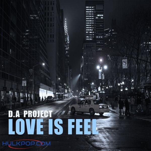 D.A Project – Love Is Feel – Single