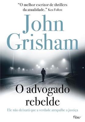 O ADVOGADO REBELDE (John Grisham)