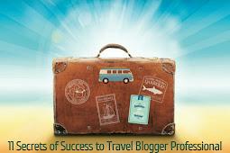 11 Rahasia Sukses Menjadi Travel Blogger Profesional
