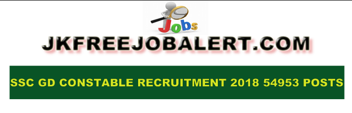 एसएससी भर्ती SSC GD Constable Recruitment 2018    SSC Constable GD 54953 Posts @www.ssc.nic.in