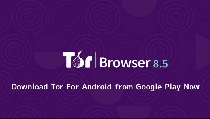 Tor Browser 8.5 Released – Tor For Android is Now Available from Google Play