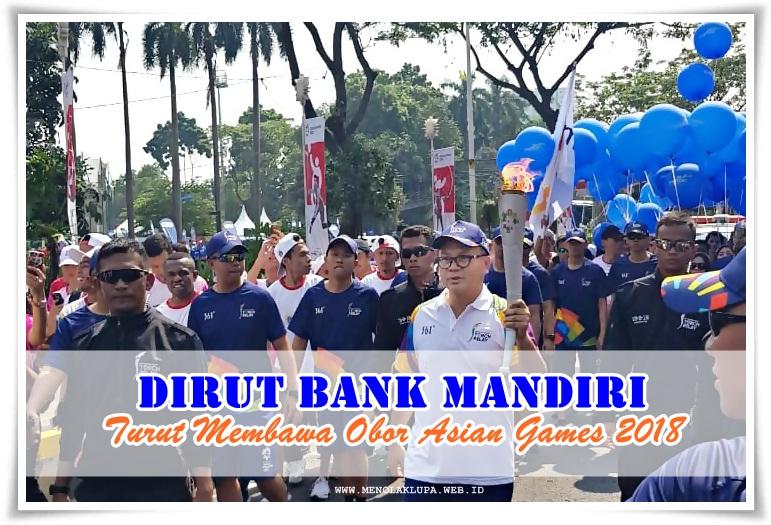 Dirut Bank Mandiri Turut Membawa Obor Asian Games 2018