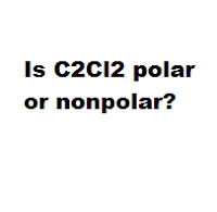 Question = Is C2Cl2 polar or nonpolar? Answer = C2Cl2 is Polar
