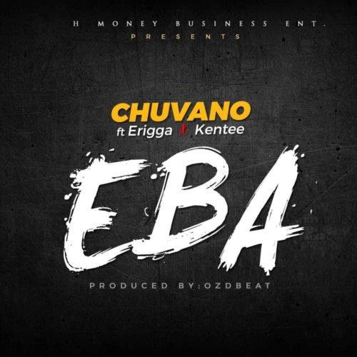 [Music] Chuvano – EBA ft. Erigga & Kentee-www.mp3made.com.ng
