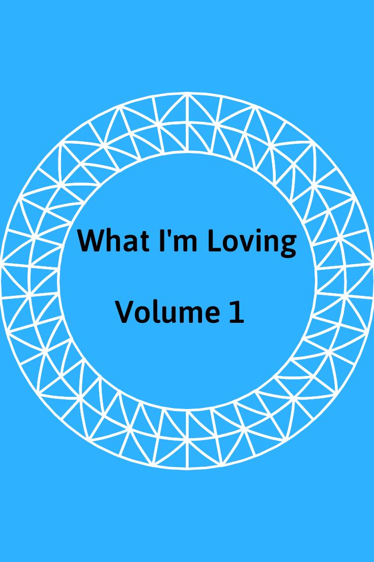 North Star Girl Lone Star World: What I'm Loving Volume 1