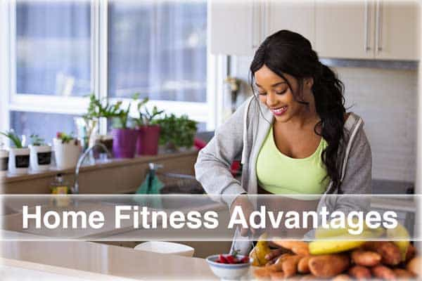 Home Fitness Advantages
