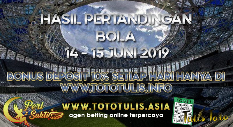 HASIL PERTANDINGAN BOLA TANGGAL 14 – 15 JUNI 2019