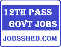 12th pass govt job, 12th pass Bank Jobs, 12th pass Railway job, govt jobs for 12th pass in banks, 12th pass govt job for female, jobs after 12th, 12th pass govt jobs 2018,
