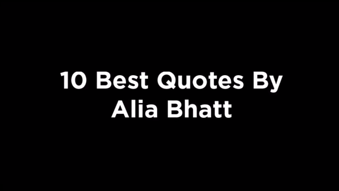 10 Best Quotes By Alia Bhatt [video]
