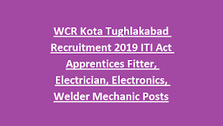 WCR Kota Tughlakabad Recruitment 2019 ITI Act Apprentices Fitter, Electrician, Electronics, Welder Mechanic Posts