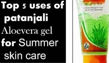 Top 5 uses of PATANAJLI ALOEVERA GEL for summer