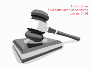 How to Hire a Mesothelioma or Asbestos Lawyer 2016