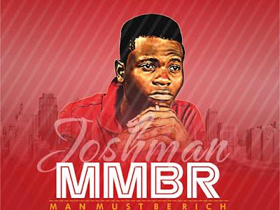 MUSIC: Joshman - Man Must Be Rich (MMBR) (Prod. By Mystylez) || @omonitan_joshman