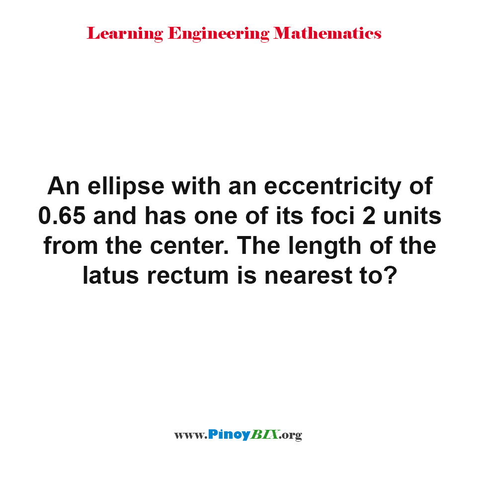 The length of the latus rectum of an ellipse is nearest to?