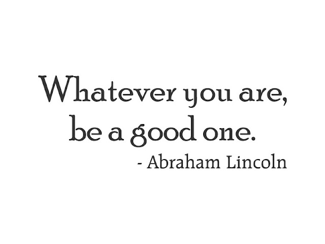 Abraham Lincoln quote, Be a Good One
