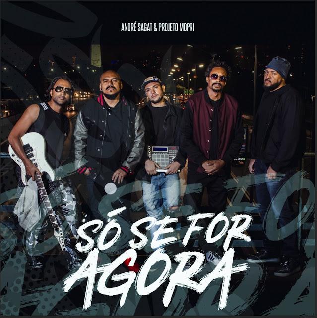 "André Sagat e Projeto Mopri lança o álbum álbum ""Só Se For Agora"""