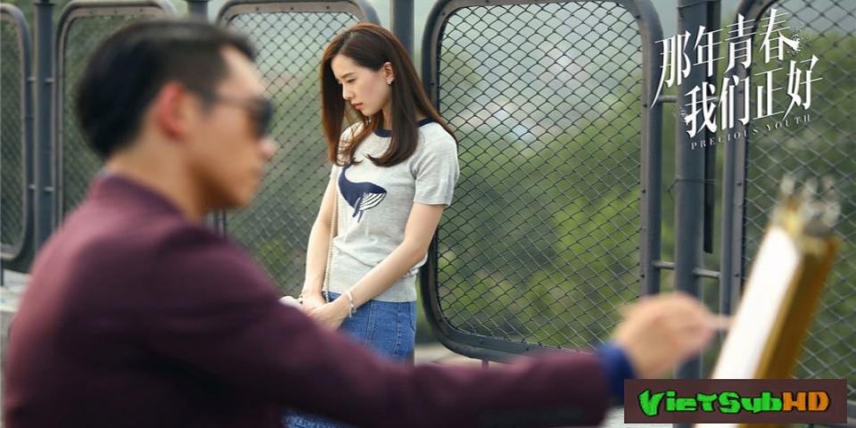 Phim Thanh Xuân Năm Ấy Chúng Ta Từng Gặp Gỡ Hoàn Tất (39/39) VietSub HD | Precious Youth 2016