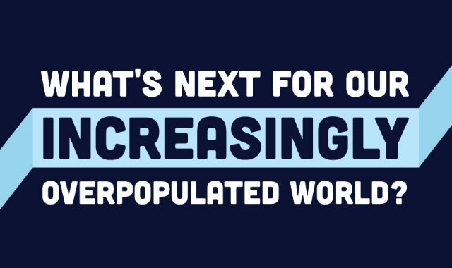 What's Next For Our Increasingly Overpopulated World?