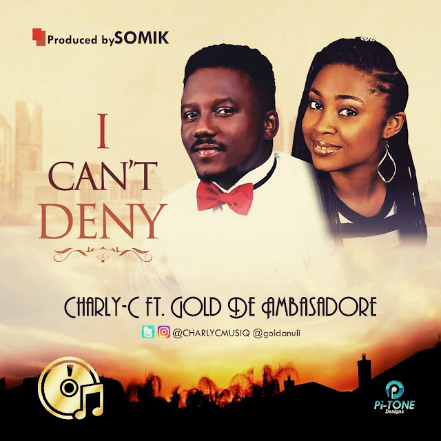 Music: Charly-C Ft. Gold De Ambasadore – I Can't Deny