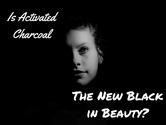 Guest Post: Is Activated Charcoal the New Black in Beauty - A Glimpse of Glam
