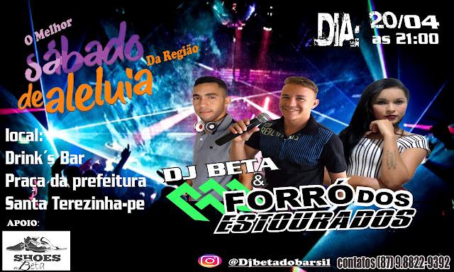 DJ Beta e Forró dos Estourados - Sábado de Aleluia no Drinks Bar - Praça da Prefeitura - Santa Terezinha-PE, a partir das 21:00hs