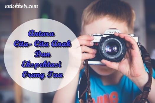 Antara Cita- Cita Anak dan Ekspektasi Orang Tua