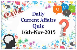 Current Affairs Quiz- 16th November- 2015