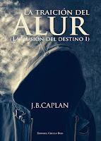 La Ilusión Del Destino I: La Traición Del Alur, de J. B. Caplan