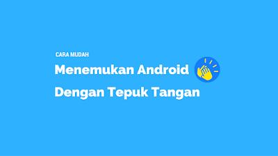 Tutorial Menemukan Android Hilang Dengan Menepuk Tangan 1