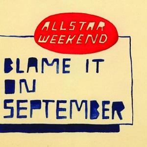 Allstar Weekend - Blame It On September